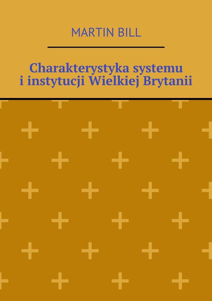 Charakterystyka systemu iinstytucji Wielkiej Brytanii - Ebook (Książka EPUB) do pobrania w formacie EPUB