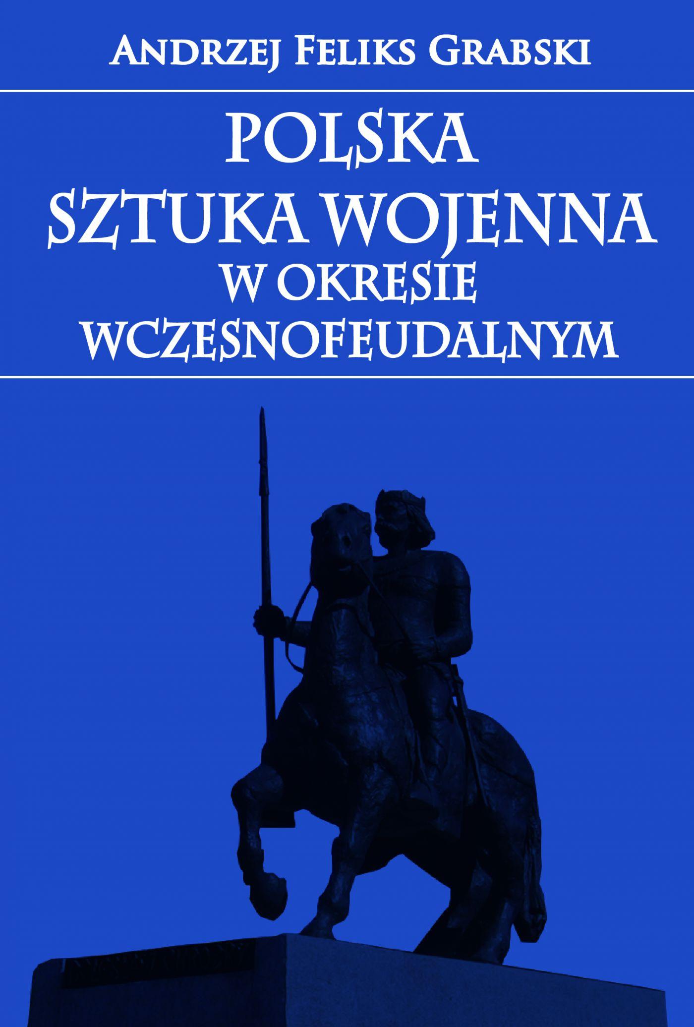 Polska sztuka wojenna w okresie wczesnofeudalnym - Ebook (Książka EPUB) do pobrania w formacie EPUB