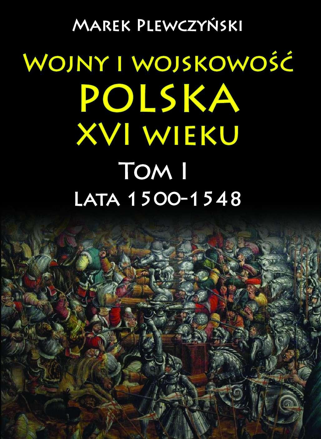 Wojny i wojskowość polska w XVI wieku. Tom I. Lata 1500–1548 - Ebook (Książka EPUB) do pobrania w formacie EPUB