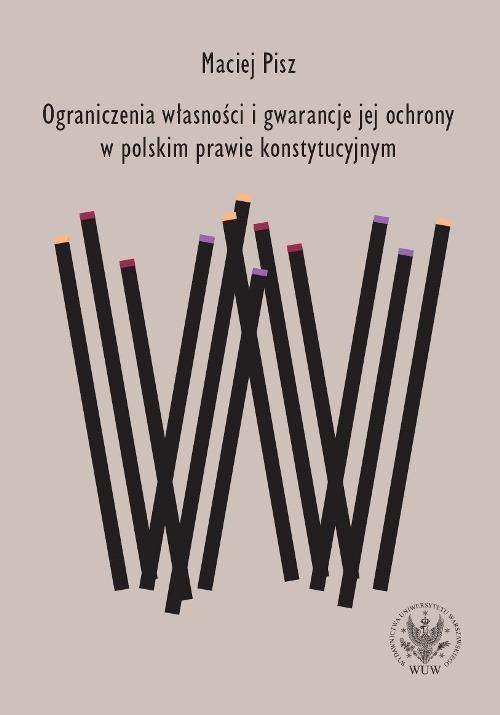Ograniczenia własności i gwarancje jej ochrony w polskim prawie konstytucyjnym - Ebook (Książka PDF) do pobrania w formacie PDF