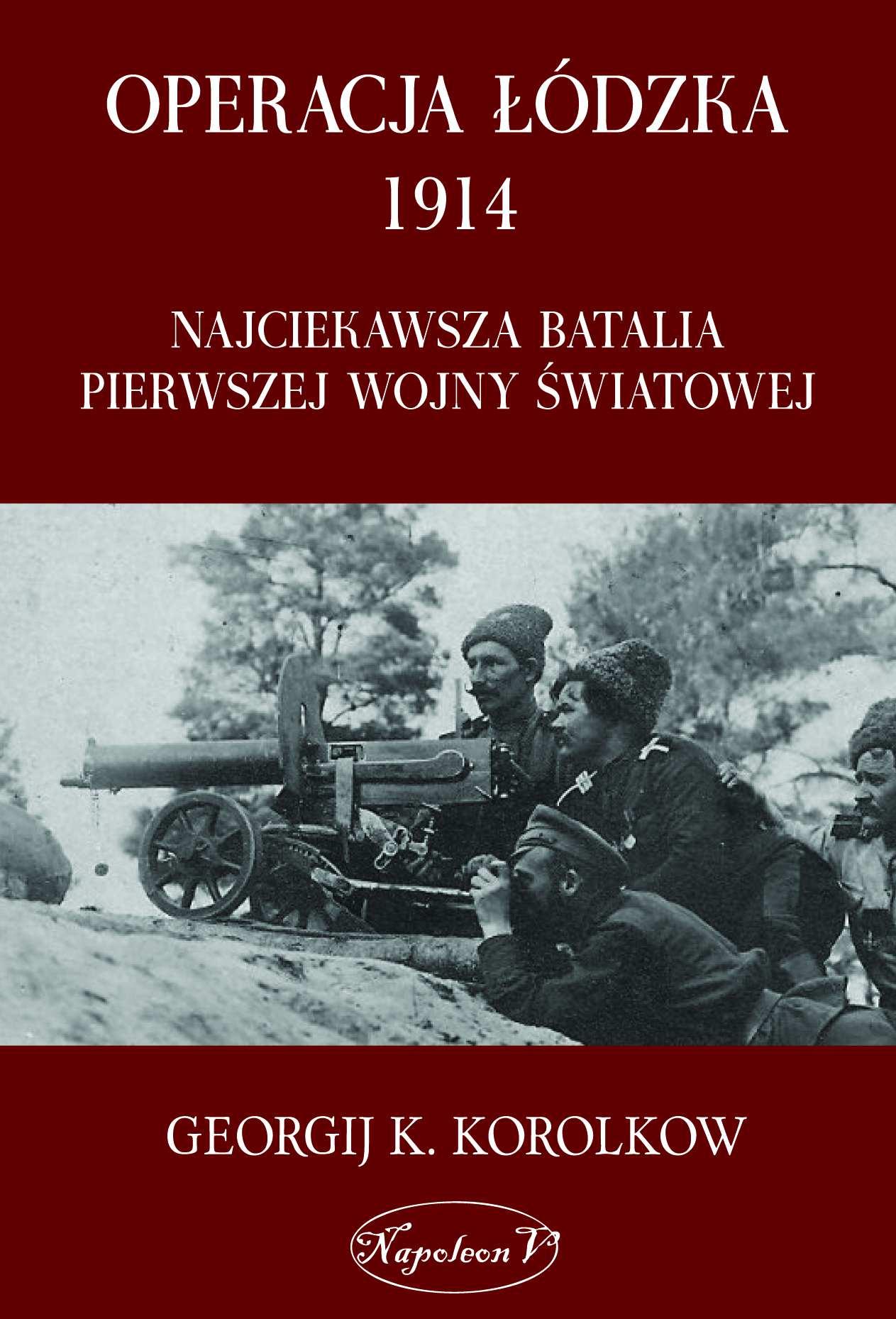Operacja łódzka 1914. Najciekawsza batalia pierwszej wojny światowej - Ebook (Książka na Kindle) do pobrania w formacie MOBI