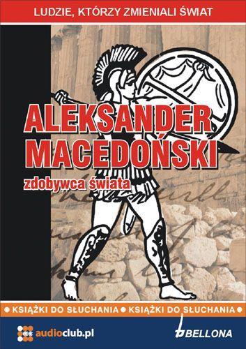 Aleksander Macedoński - zdobywca świata - Audiobook (Książka audio MP3) do pobrania w całości w archiwum ZIP