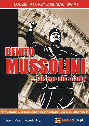Benito Mussolini… jakiego nie znamy - Audiobook (Książka audio MP3) do pobrania w całości w archiwum ZIP