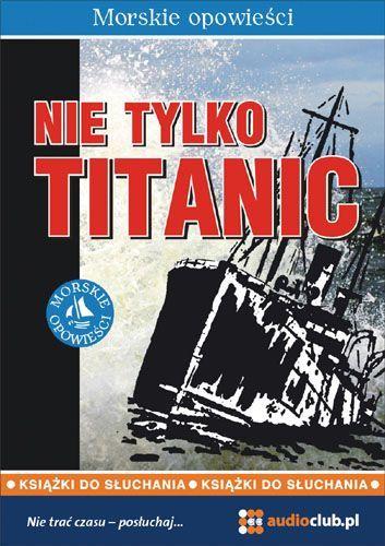 Nie tylko Titanic - Audiobook (Książka audio MP3) do pobrania w całości w archiwum ZIP