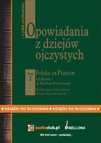 Opowiadania z dziejów ojczystych, tom I – Polska za Piastów - Audiobook (Książka audio MP3) do pobrania w całości w archiwum ZIP