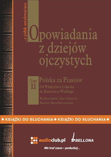 Opowiadania z dziejów ojczystych, tom II – Polska za Piastów - Audiobook (Książka audio MP3) do pobrania w całości w archiwum ZIP