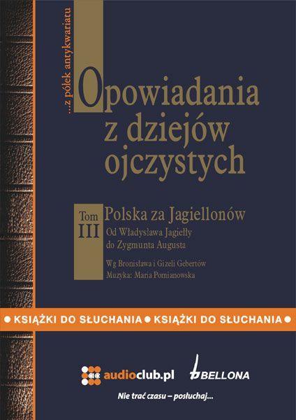 Opowiadania z dziejów ojczystych, tom III – Polska za Jagiellonów - Audiobook (Książka audio MP3) do pobrania w całości w archiwum ZIP