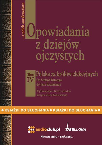 Opowiadania z dziejów ojczystych, tom IV – Polska za królów elekcyjnych - Audiobook (Książka audio MP3) do pobrania w całości w archiwum ZIP