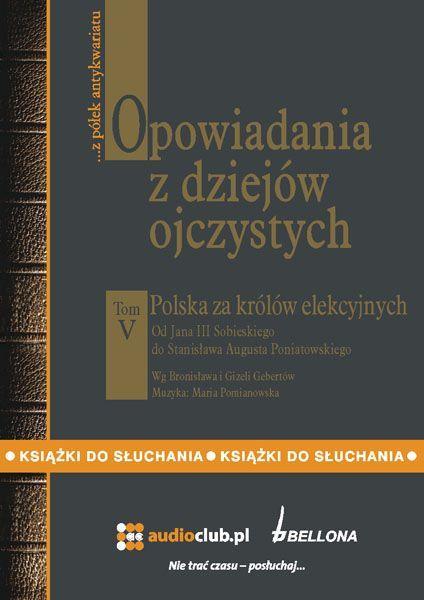Opowiadania z dziejów ojczystych, tom V – Polska za królów elekcyjnych - Audiobook (Książka audio MP3) do pobrania w całości w archiwum ZIP