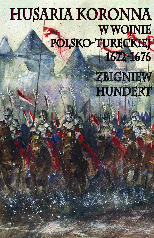 Husaria koronna w wojnie polsko-tureckiej 1672-1676 - Ebook (Książka na Kindle) do pobrania w formacie MOBI