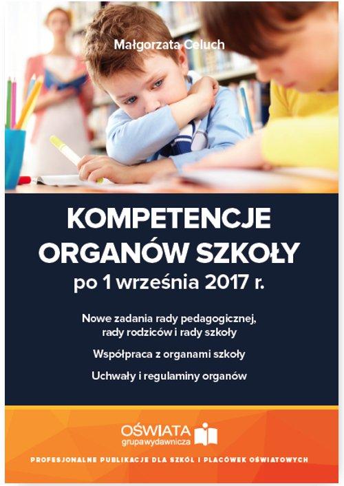 Kompetencje organów szkoły po 1 września 2017 r. - Ebook (Książka PDF) do pobrania w formacie PDF