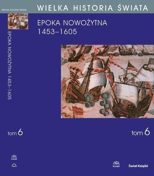 Wielka historia świata. Tom VI. Narodziny świata nowożytnego 1453-1605 - Ebook (Książka PDF) do pobrania w formacie PDF