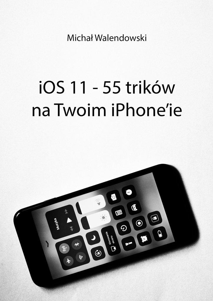 iOS 11— 55 trików naTwoim iPhone'ie - Ebook (Książka na Kindle) do pobrania w formacie MOBI