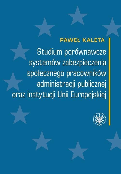 Studium porównawcze systemów zabezpieczenia społecznego pracowników administracji publicznej oraz instytucji Unii Europejskiej - Ebook (Książka PDF) do pobrania w formacie PDF