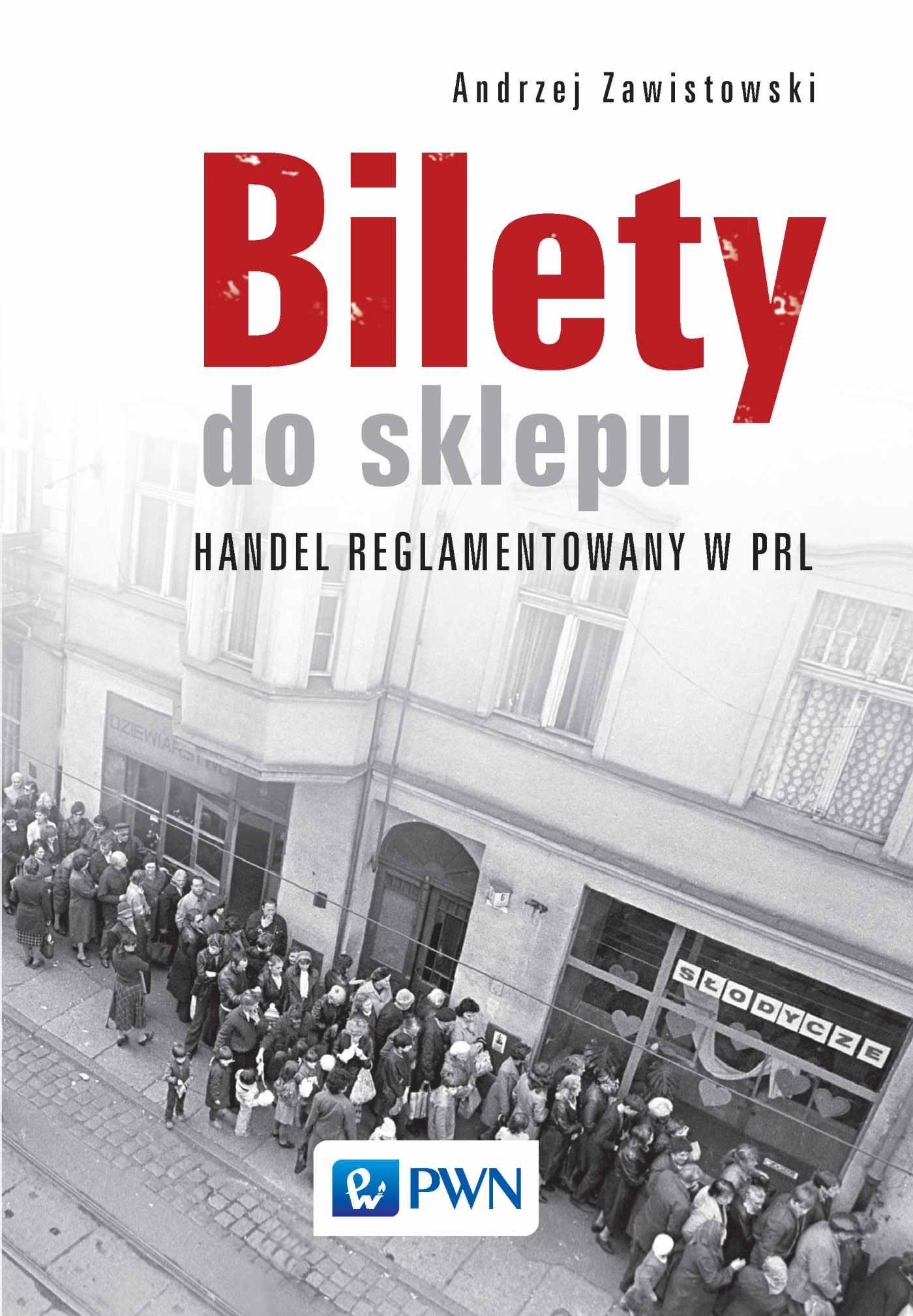 Bilety do sklepu. Handel reglamentowany w PRL - Ebook (Książka na Kindle) do pobrania w formacie MOBI