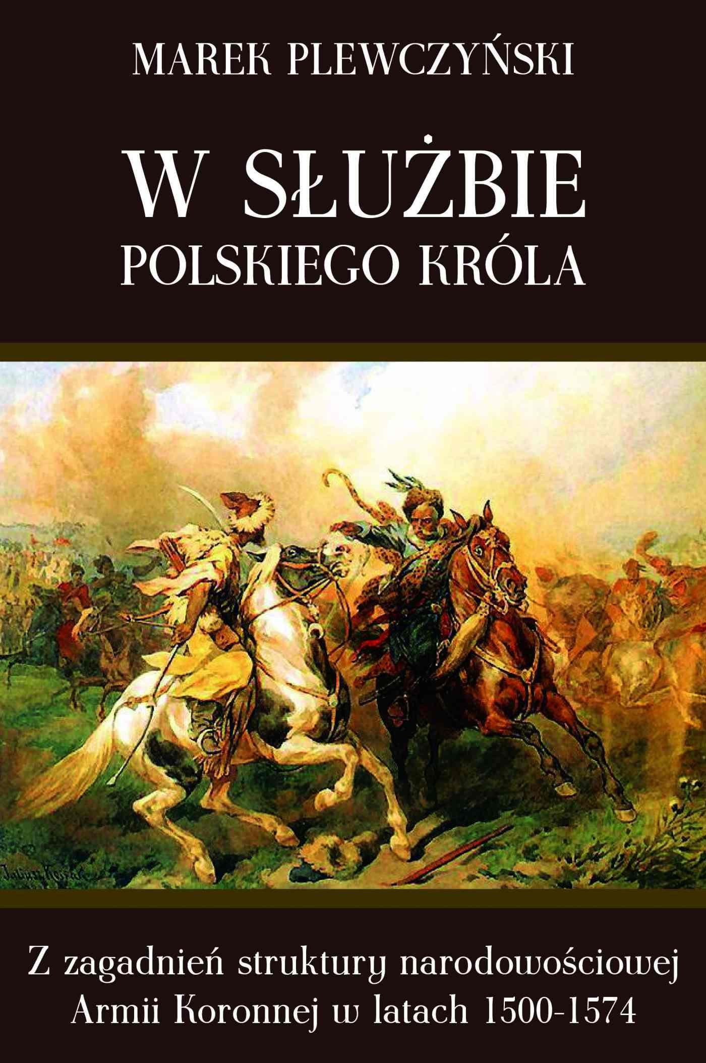 W służbie polskiego króla. Z zagadnień struktury narodowościowej Armii Koronnej w latach 1500-1574 - Ebook (Książka na Kindle) do pobrania w formacie MOBI