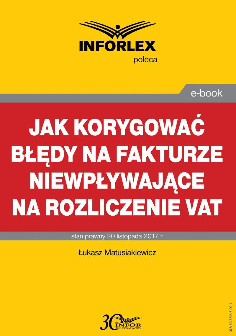 Jak korygować błędy na fakturze niewpływające na rozliczenie VAT - Ebook (Książka PDF) do pobrania w formacie PDF