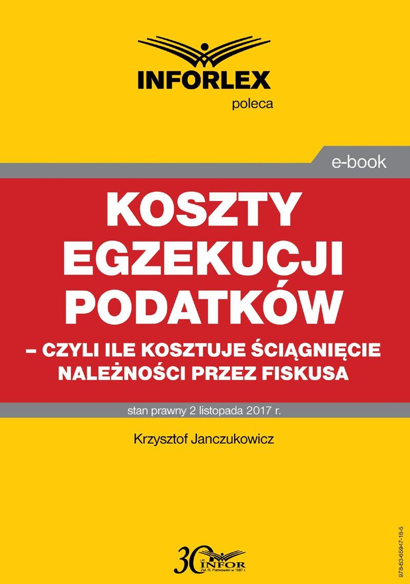 Koszty egzekucji podatków, czyli ile kosztuje ściągnięcie należności przez fiskusa - Ebook (Książka PDF) do pobrania w formacie PDF