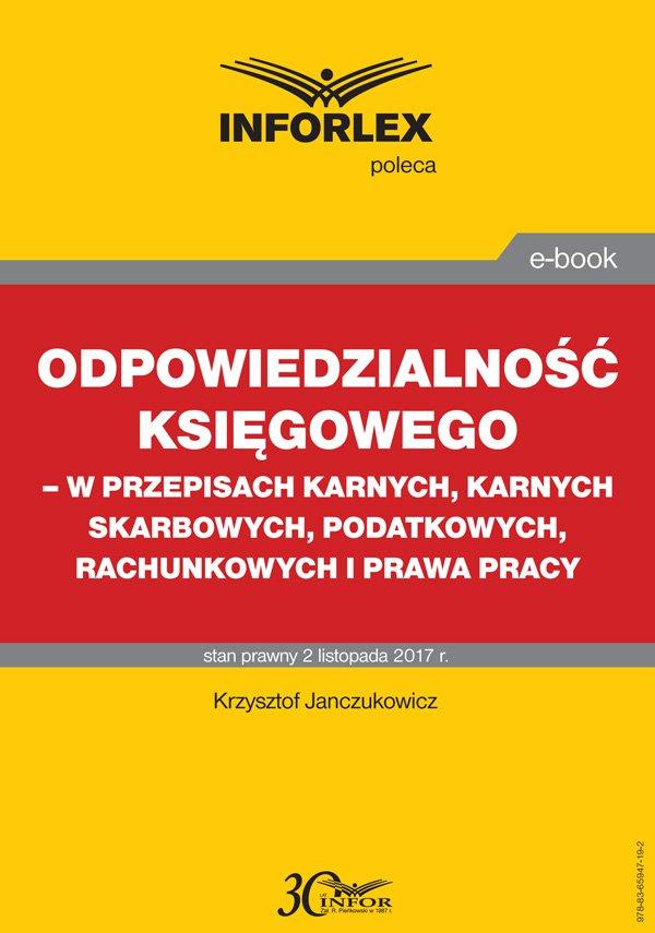 Odpowiedzialność księgowego - w przepisach karnych, karnych skarbowych, podatkowych, rachunkowych i prawa pracy - Ebook (Książka PDF) do pobrania w formacie PDF