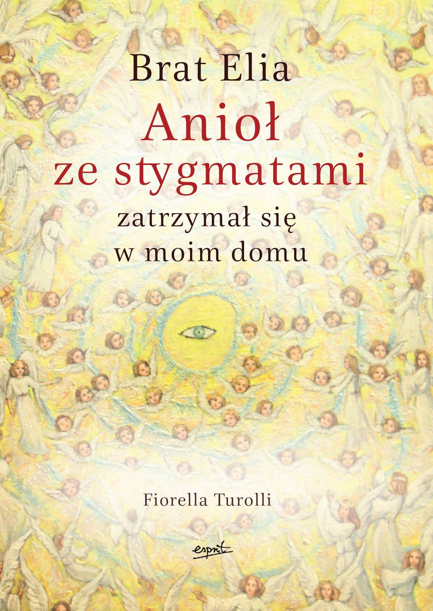 Brat Elia. Anioł ze stygmatami zatrzymał się w moim domu - Ebook (Książka na Kindle) do pobrania w formacie MOBI