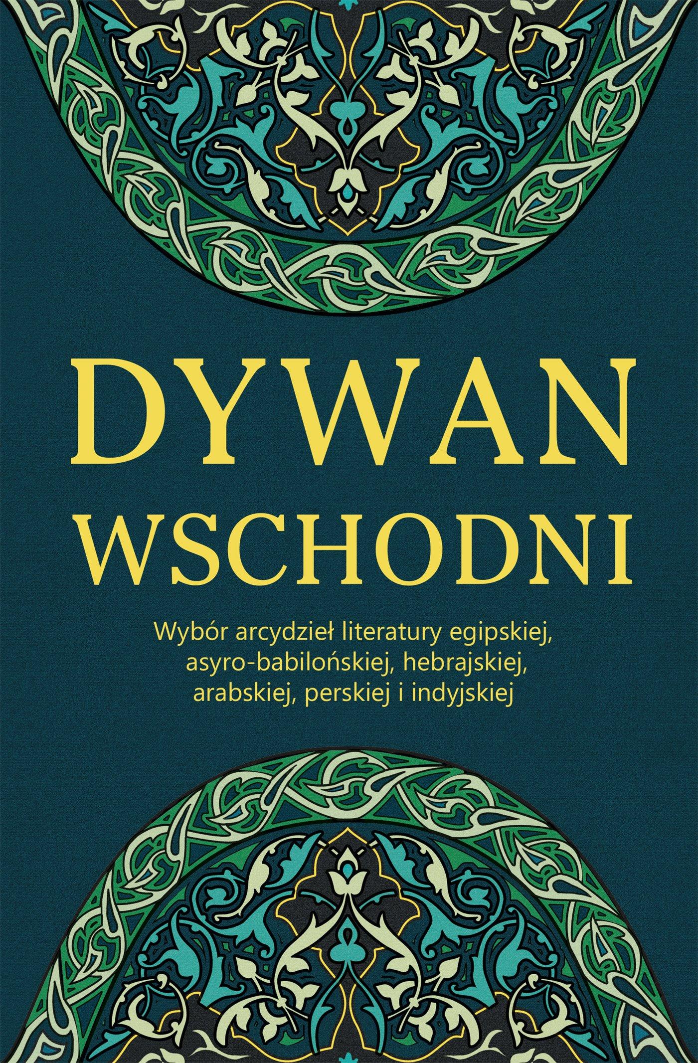 Dywan wschodni: Wybór arcydzieł literatury egipskiej, asyro-babilońskiej, hebrajskiej, arabskiej, perskiej i indyjskiej - Ebook (Książka EPUB) do pobrania w formacie EPUB