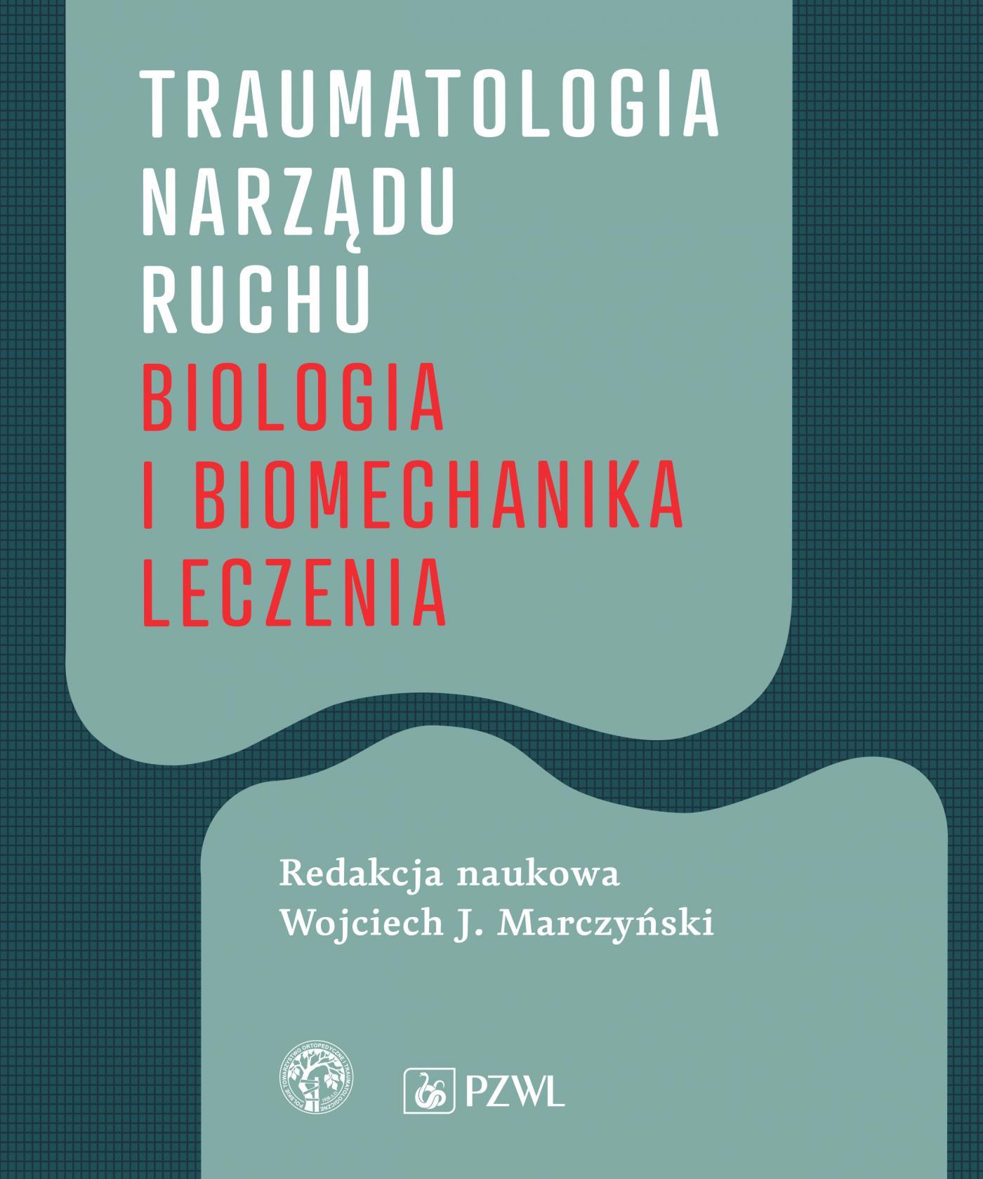 Traumatologia narządu ruchu. Biologia i biomechanika leczenia - Ebook (Książka EPUB) do pobrania w formacie EPUB
