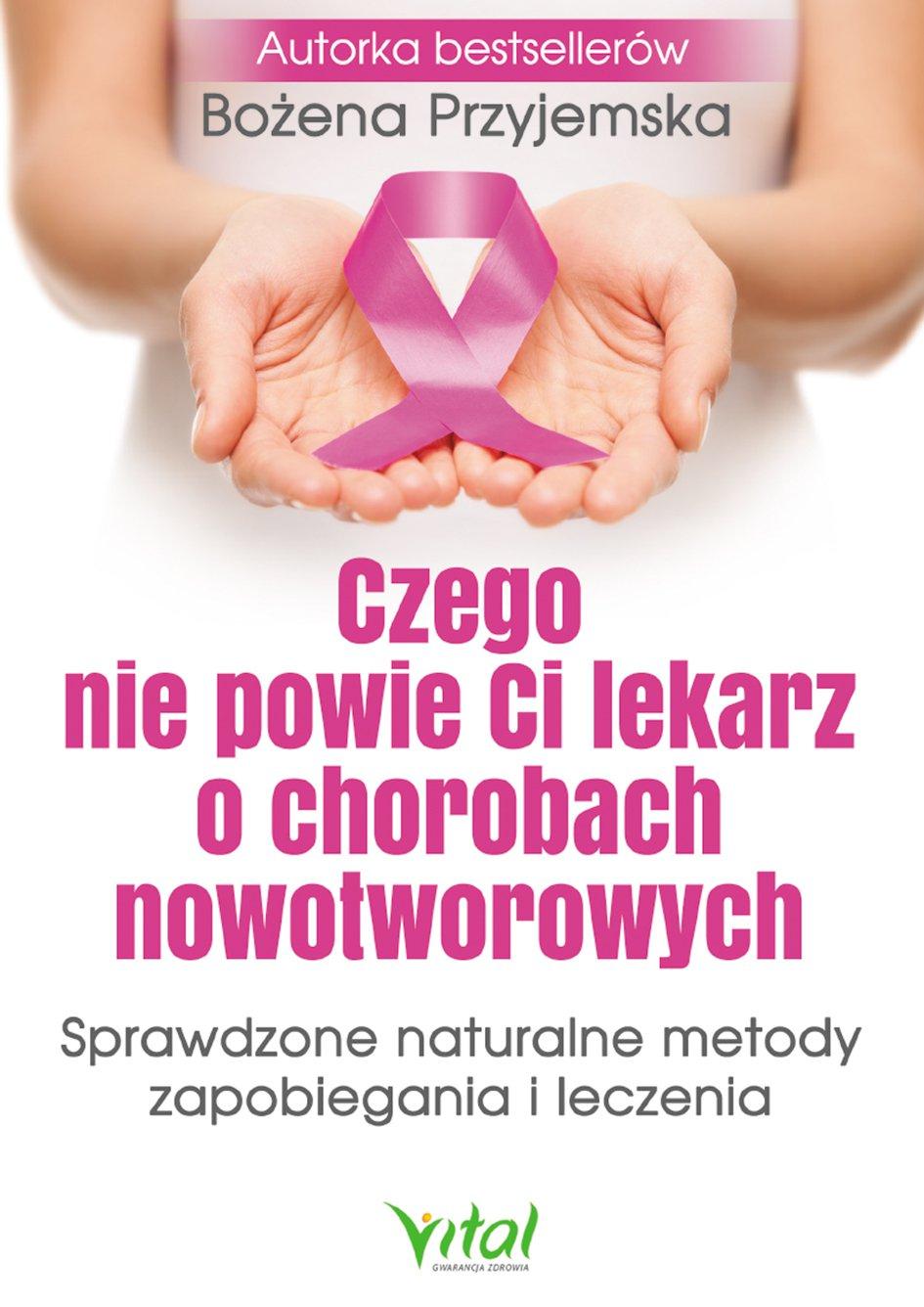 Czego nie powie Ci lekarz o chorobach nowotworowych. Sprawdzone naturalne metody zapobiegania i leczenia. - Ebook (Książka PDF) do pobrania w formacie PDF
