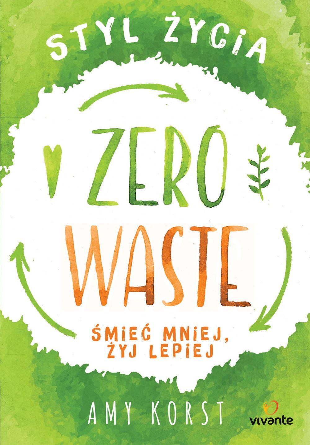 Styl życia Zero Waste. Śmieć mniej, żyj lepiej - Ebook (Książka EPUB) do pobrania w formacie EPUB