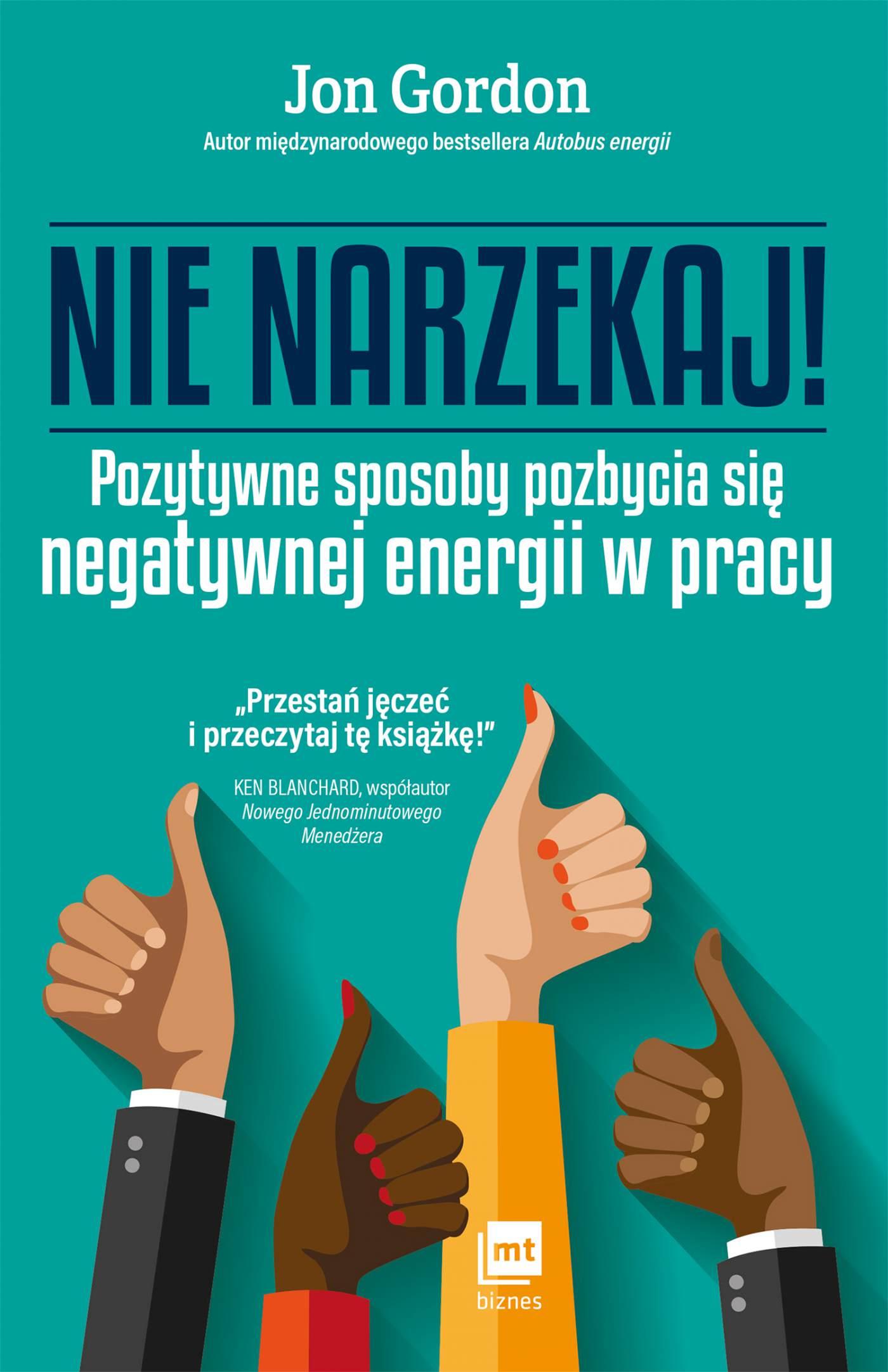Nie narzekaj! Pozytywne sposoby pozbycia się negatywnej energii w pracy - Ebook (Książka EPUB) do pobrania w formacie EPUB