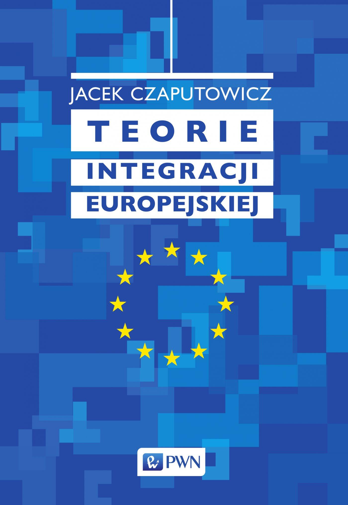 Teorie integracji europejskiej - Ebook (Książka EPUB) do pobrania w formacie EPUB