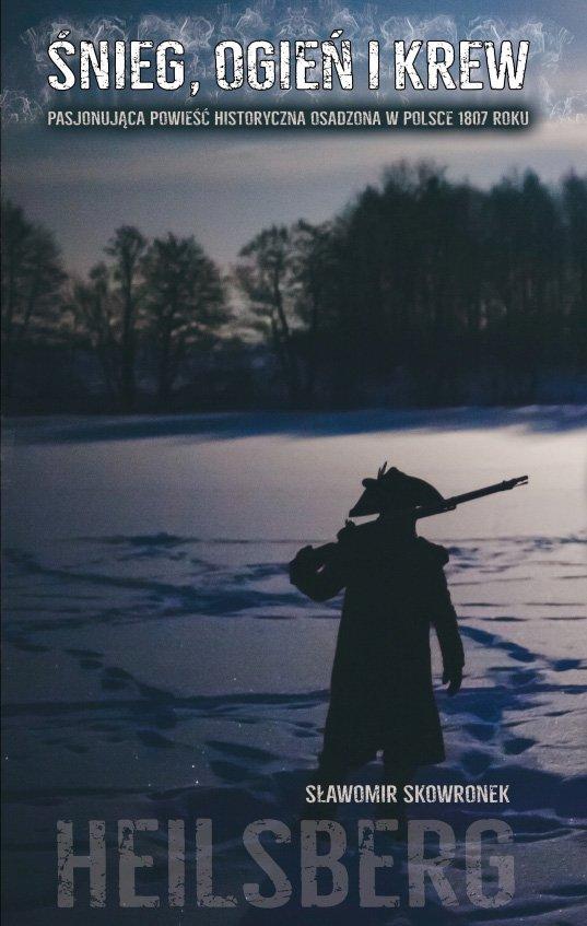 Śnieg, ogień i krew. Heilsberg. Pasjonująca powieść historyczna osadzona w Polsce 1807 roku - Ebook (Książka na Kindle) do pobrania w formacie MOBI