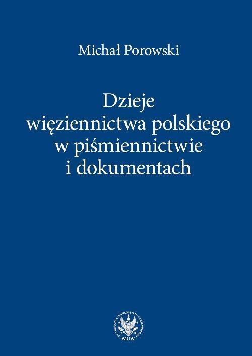 Dzieje więziennictwa polskiego w piśmiennictwie i dokumentach - Ebook (Książka PDF) do pobrania w formacie PDF