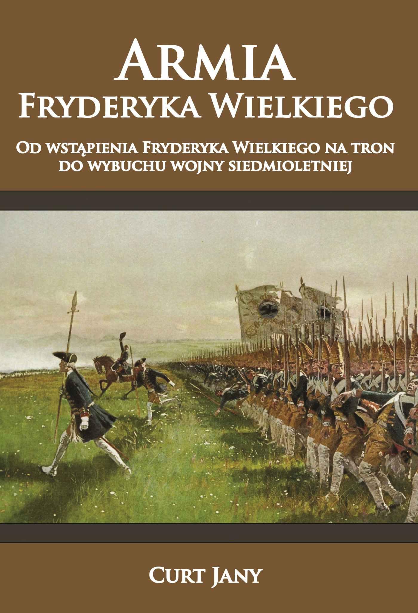 Armia Fryderyka Wielkiego. Od wstąpienia Fryderyka Wielkiego na tron do wybuchu wojny siedmioletniej - Ebook (Książka na Kindle) do pobrania w formacie MOBI