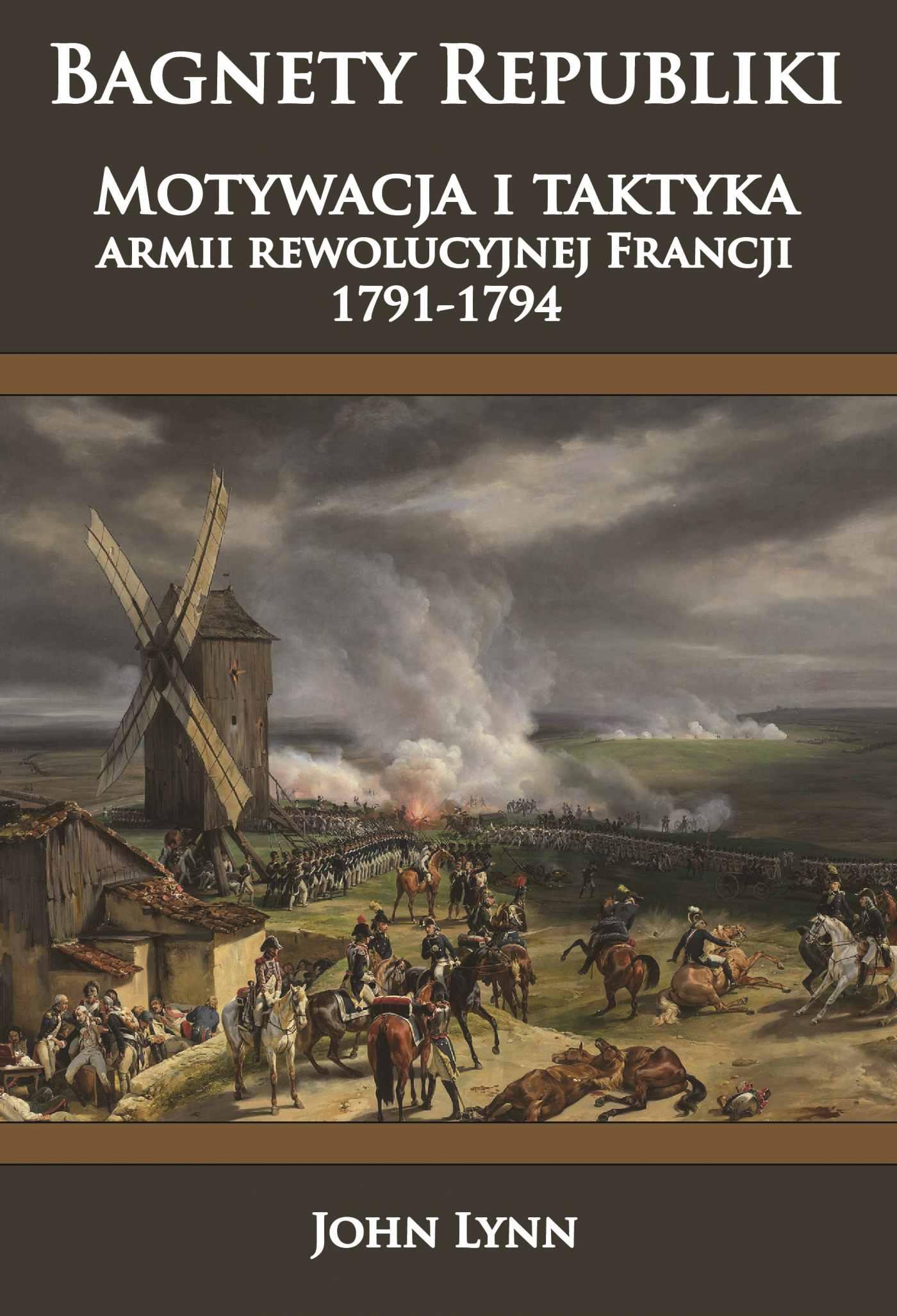 Bagnety Republiki. Motywacja i taktyka armii rewolucyjnej Francji 1791-1794 - Ebook (Książka na Kindle) do pobrania w formacie MOBI