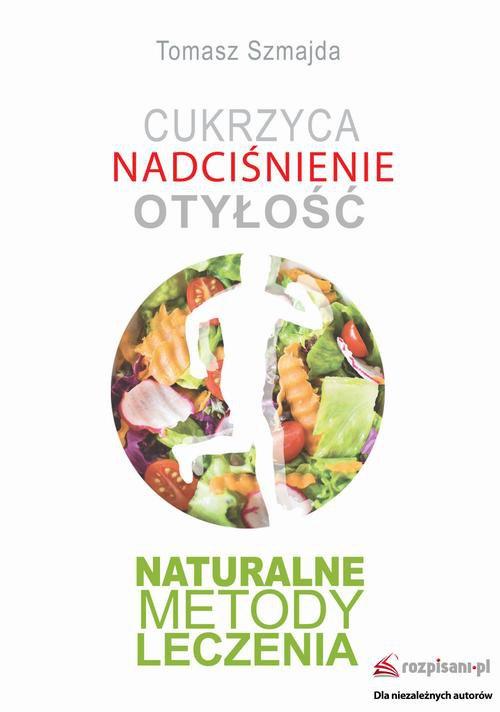 Cukrzyca. Nadciśnienie. Otyłość. Naturalne metody leczenia - Ebook (Książka na Kindle) do pobrania w formacie MOBI