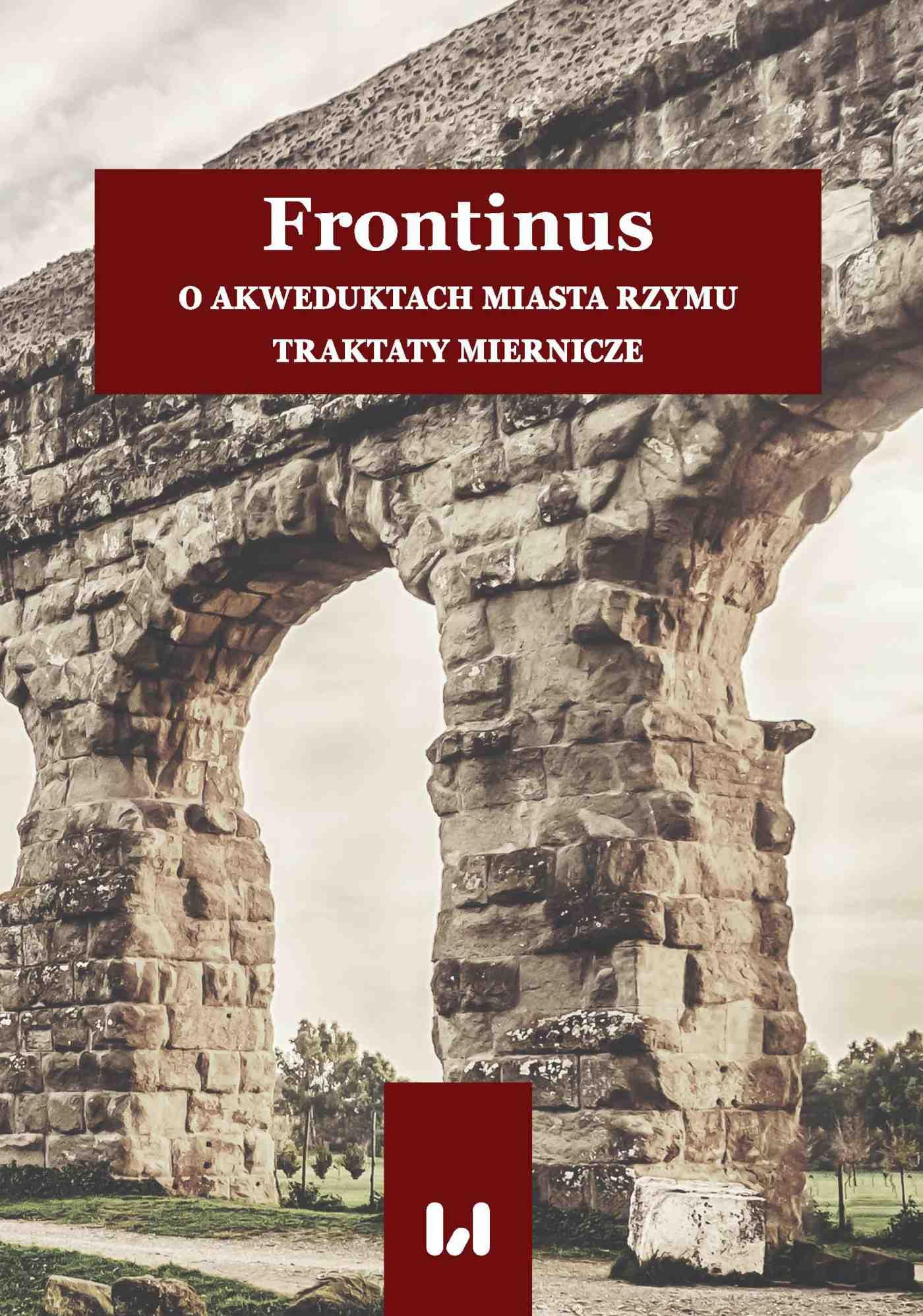 Frontinus. O akweduktach miasta Rzymu. Traktaty miernicze - Ebook (Książka PDF) do pobrania w formacie PDF