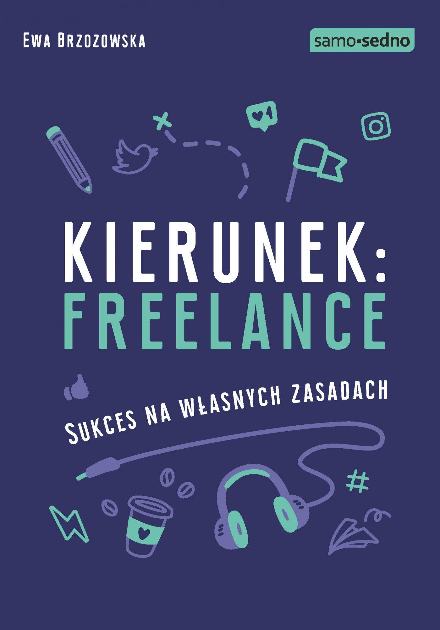 Kierunek: freelance. Sukces na własnych zasadach - Ebook (Książka na Kindle) do pobrania w formacie MOBI