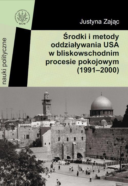 Środki i metody oddziaływania USA w bliskowschodnim procesie pokojowym (1991-2000) - Ebook (Książka PDF) do pobrania w formacie PDF