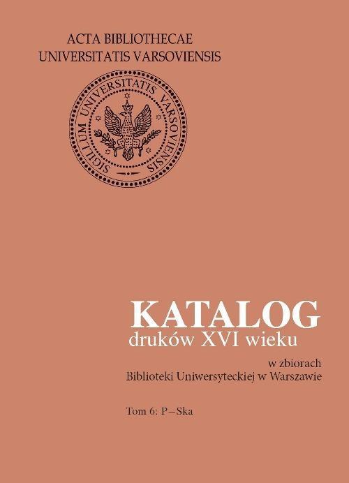 Katalog druków XVI wieku w zbiorach Biblioteki Uniwersyteckiej w Warszawie. Tom VI: P-Ska - Ebook (Książka PDF) do pobrania w formacie PDF