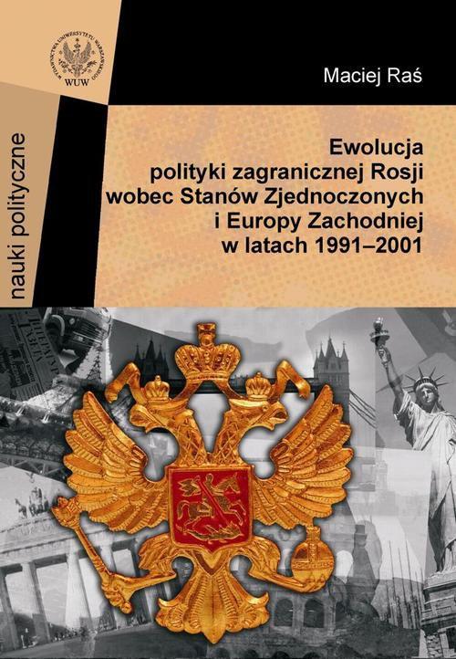 Ewolucja polityki zagranicznej Rosji wobec Stanów Zjednoczonych i Europy Zachodniej w latach 1991-2001 - Ebook (Książka PDF) do pobrania w formacie PDF