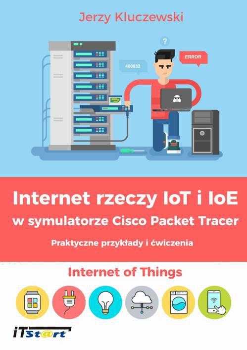Internet rzeczy IoT i IoE w symulatorze Cisco Packet Tracer - Praktyczne przykłady i ćwiczenia - Ebook (Książka PDF) do pobrania w formacie PDF