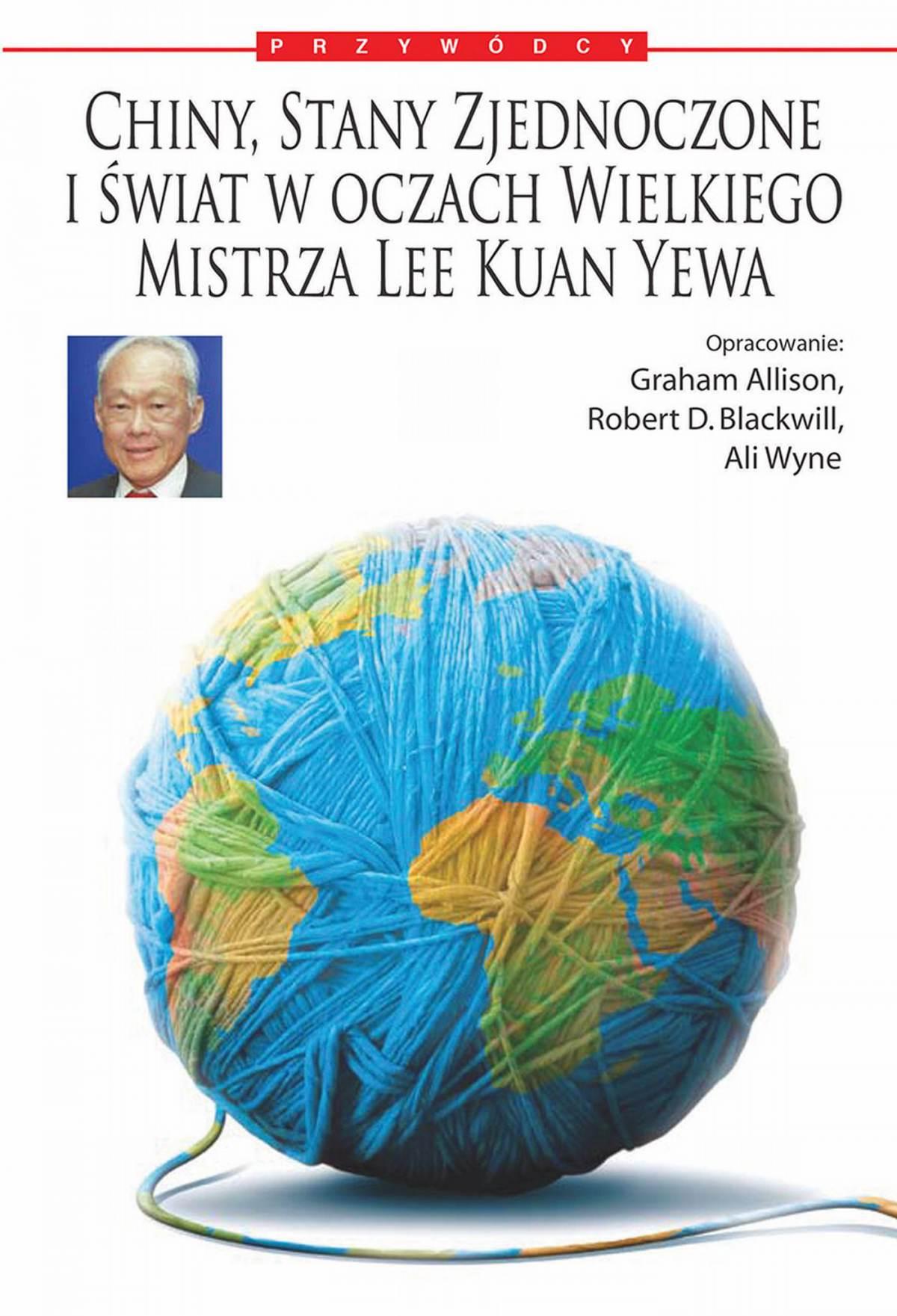 Chiny, Stany Zjednoczone i świat według Wielkiego Mistrza Lee Kuan Yewa - Ebook (Książka EPUB) do pobrania w formacie EPUB