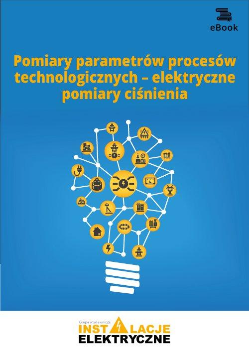 Pomiary parametrów procesów technologicznych – elektryczne pomiary ciśnienia - Ebook (Książka PDF) do pobrania w formacie PDF