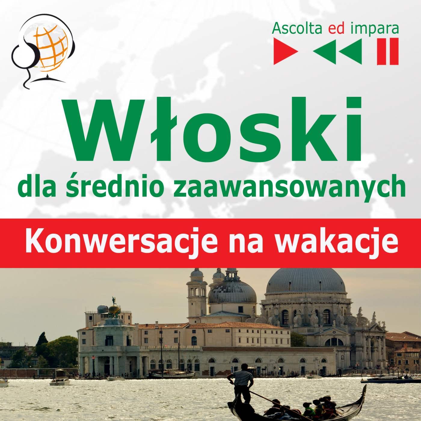 Włoski dlaśrednio zaawansowanych. Konwersacje na wakacje - Audiobook (Książka audio MP3) do pobrania w całości w archiwum ZIP