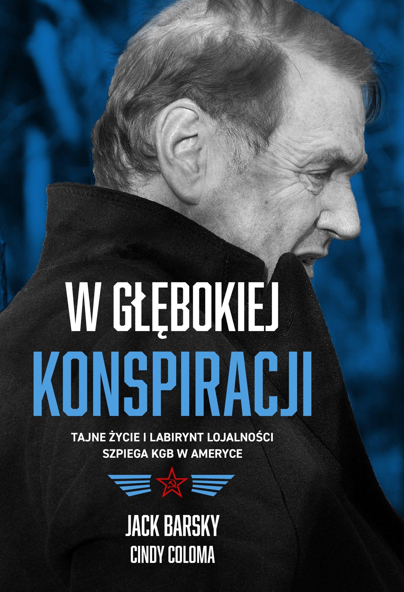 W głębokiej konspiracji. Tajne życie i labirynt lojalności szpiega KGB w Ameryce - Ebook (Książka na Kindle) do pobrania w formacie MOBI