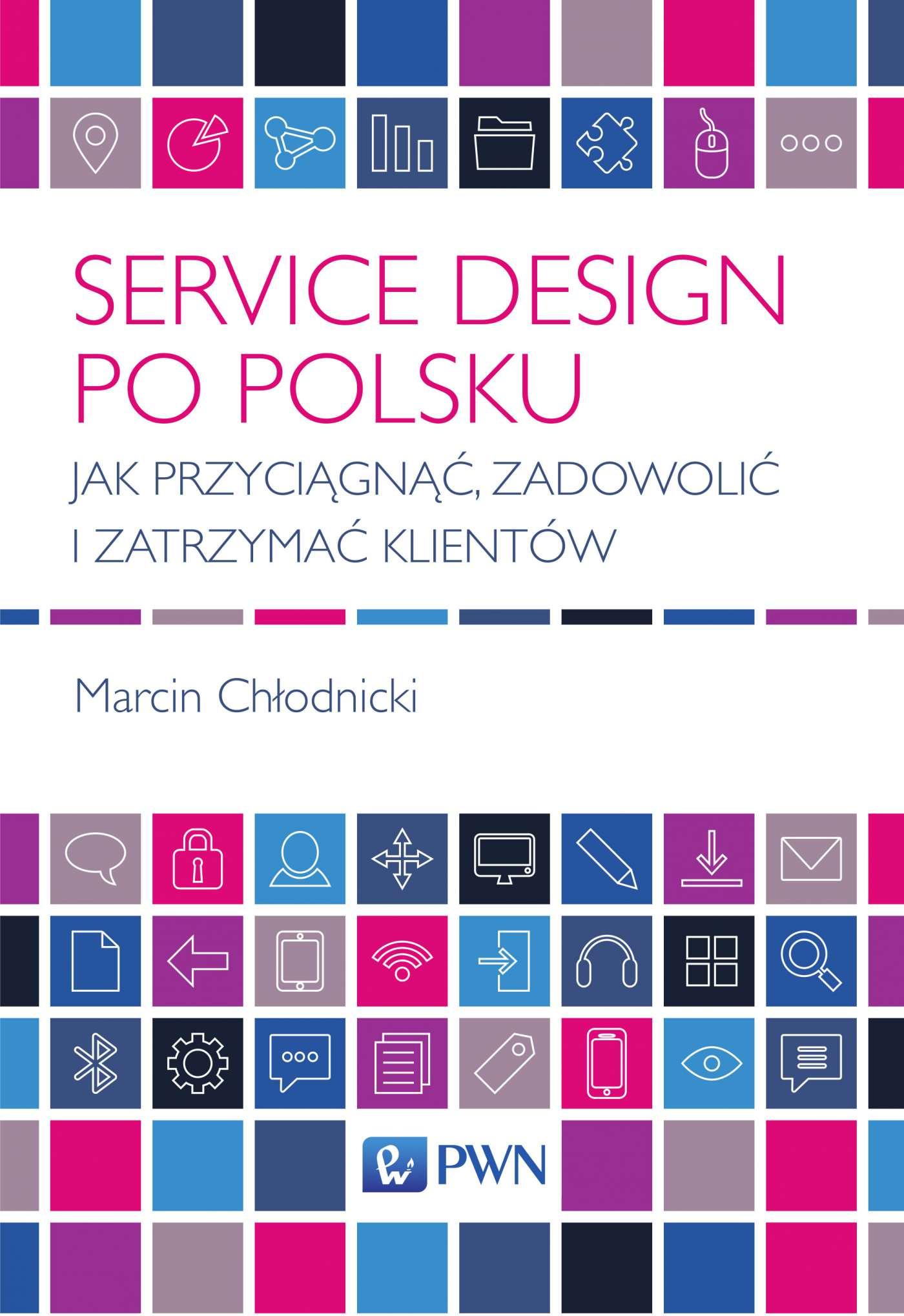 Service design po polsku. Jak przyciągnąć, zadowolić i zatrzymać klientów - Ebook (Książka EPUB) do pobrania w formacie EPUB