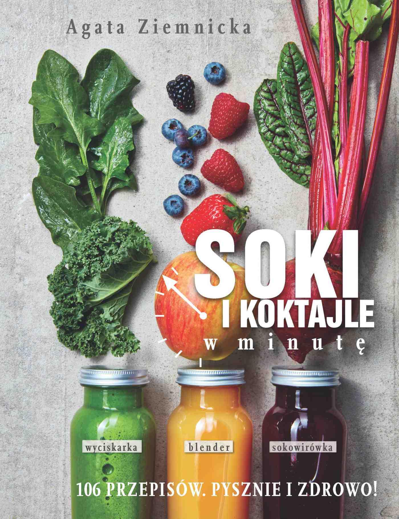Soki i koktajle w minutę. 106 przepisów. Pysznie i zdrowo - Ebook (Książka na Kindle) do pobrania w formacie MOBI