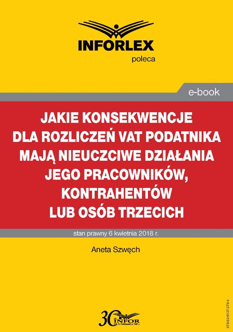 Jakie konsekwencje dla rozliczeń VAT podatnika mają nieuczciwe działania jego pracowników, kontrahentów lub osób trzecich - Ebook (Książka PDF) do pobrania w formacie PDF