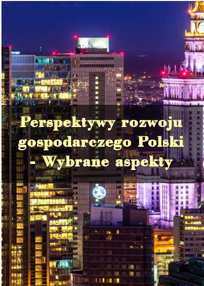 Perspektywy rozwoju gospodarczego Polski – Wybrane aspekty - Ebook (Książka PDF) do pobrania w formacie PDF