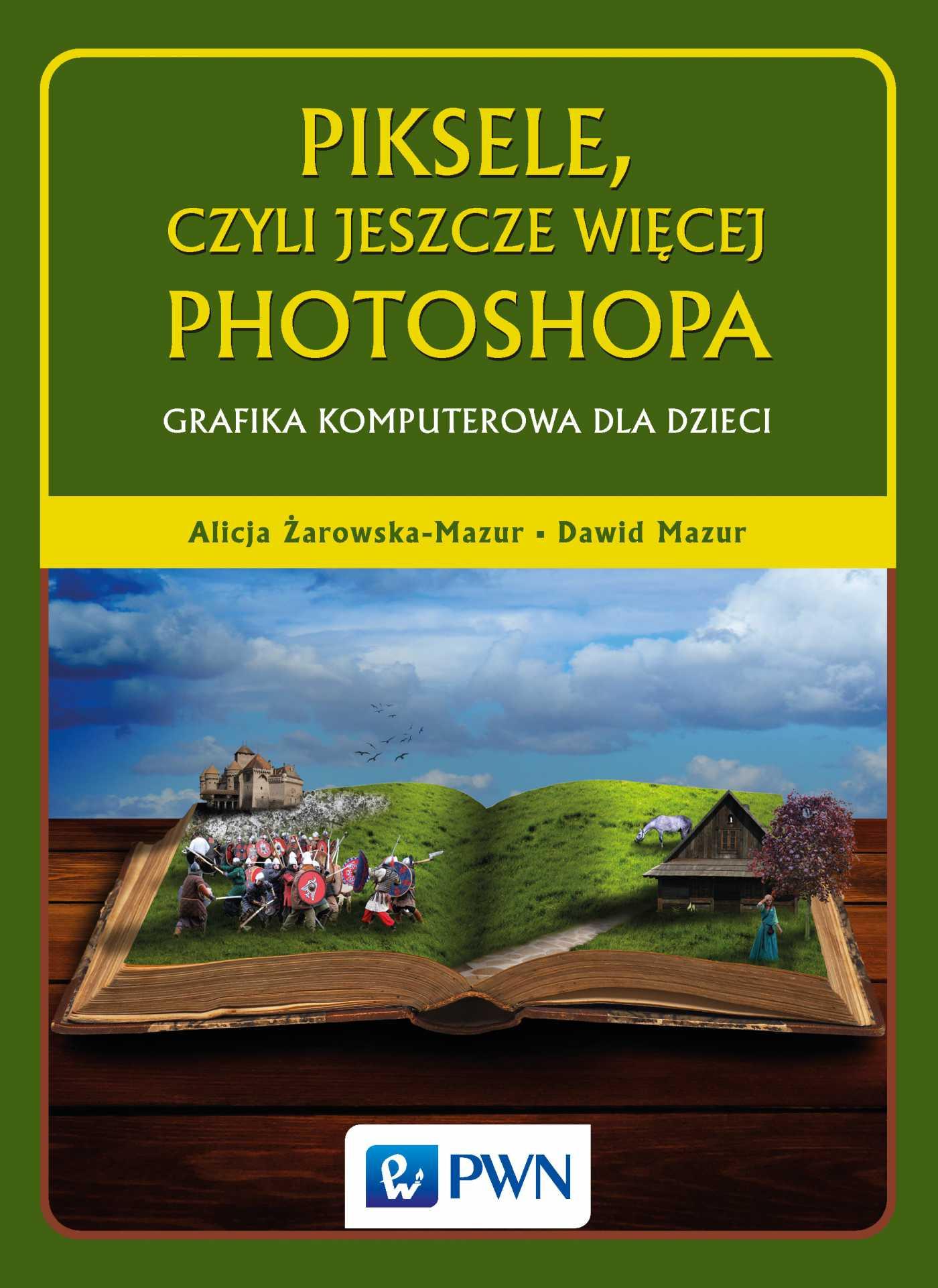 Piksele, czyli jeszcze więcej Photoshopa. Grafika komputerowa dla dzieci - Ebook (Książka EPUB) do pobrania w formacie EPUB